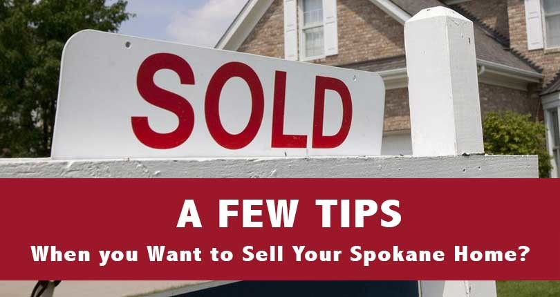 A Few Tips When you Want to Sell Your Spokane, WA Home?