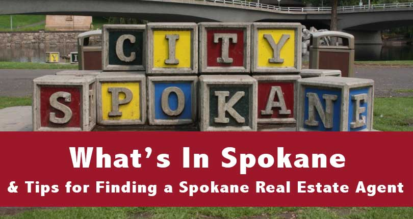 What's In Spokane and Tips for Finding a Spokane Real Estate Agent